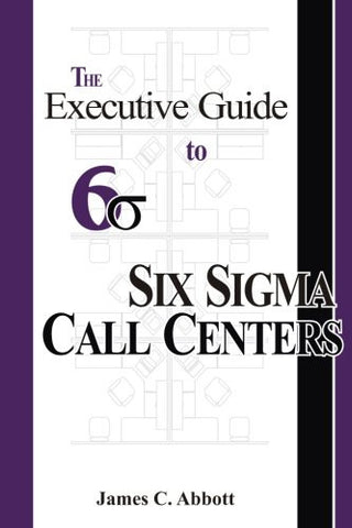 The Executive Guide to Six Sigma Call Centers