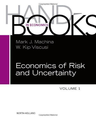 Handbook of the Economics of Risk and Uncertainty, Volume 1