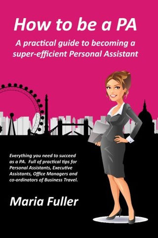 How to be a PA: A practical guide to becoming a super-efficient Personal Assistant