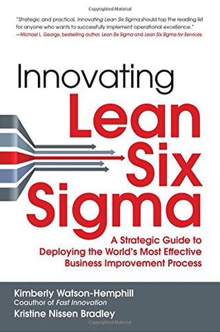 Innovating Lean Six Sigma: A Strategic Guide to Deploying the World's Most Effective Business Improvement Process (Business Books)