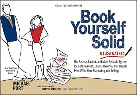 Book Yourself Solid Illustrated: The Fastest, Easiest, and Most Reliable System for Getting More Clients Than You Can Handle Even if You Hate Mark