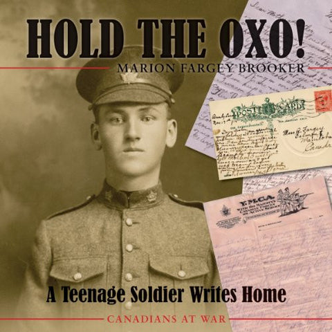 Hold the Oxo!: A Teenage Soldier Writes Home (Canadians at War)