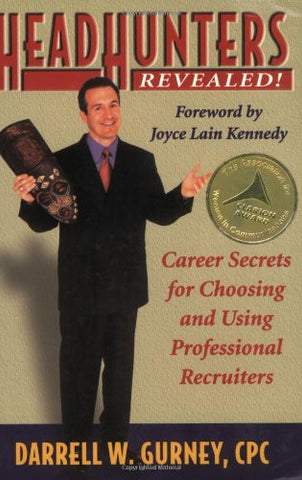 Headhunters Revealed! Career Secrets for Choosing and Using Professional Recruiters