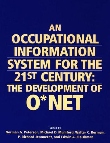 An Occupational Information System for the 21st Century: The Development of O*NET
