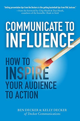 Communicate to Influence: How to Inspire Your Audience to Action (Business Books)