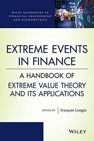 Extreme Events in Finance: A Handbook of Extreme Value Theory and its Applications (Wiley Handbooks in Financial Engineering and Econometrics)