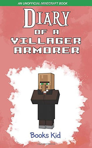 Diary of a Villager Armorer: An Unofficial Minecraft Book