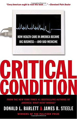 Critical Condition: How Health Care in America Became Big Business--and Bad Medicine