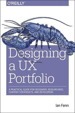 Designing a UX Portfolio: A Practical Guide for Designers, Researchers, Content Strategists, and Developers