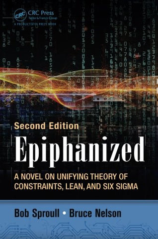 Epiphanized: A Novel on Unifying Theory of Constraints, Lean, and Six Sigma, Second Edition