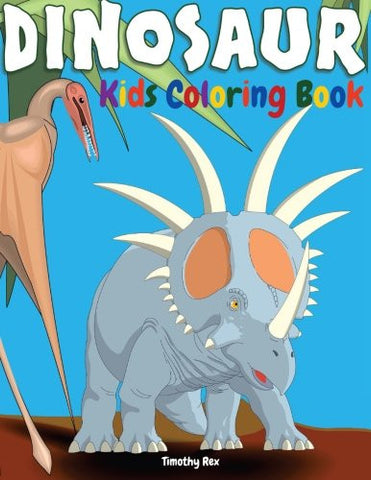 Dinosaur Kids Coloring Book: Children Activity Book for Boys Age 4-8, with A BIG Set of 55 Coloring Pages of Dinosaur, Alone & in Packs, Real & in
