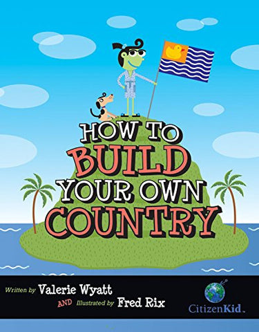 How to Build Your Own Country (CitizenKid)
