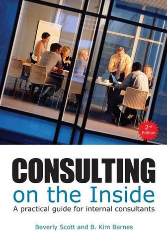 Consulting on the Inside: A Practical Guide for Internal Consultants