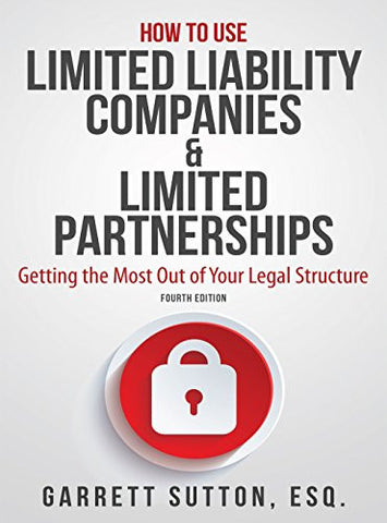 How to Use Limited Liability Companies & Limited Partnerships: Getting the Most Out of Your Legal Structure