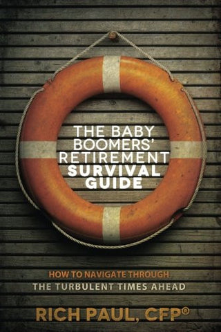 The Baby Boomers' Retirement Survival Guide: How To Navigate Through The Turbulent Times Ahead
