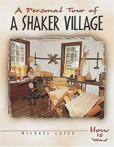 A Personal Tour of a Shaker Village (How It Was)