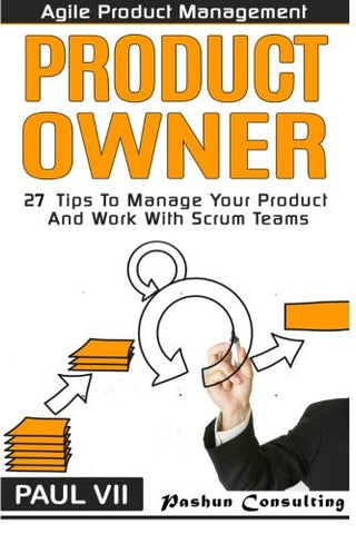 Agile Product Management: Product Owner: 27 Tips To Manage Your Product And Work (scrum, scrum master, agile development, agile software developme