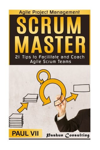 Agile Project Management: Scrum Master: 21 Tips to Facilitate and Coach Agile Scrum Teams (scrum master, scrum, agile development, agile software