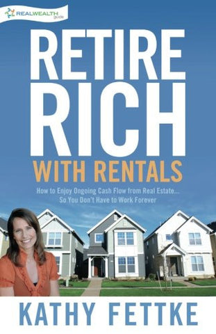 Retire Rich with Rentals: How to Enjoy Ongoing Cash Flow From Real Estate...So You Don't Have to Work Forever