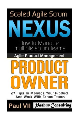 Agile Product Management: Scaled Agile Scrum: Nexus & Product Owner 27 Tips to manage your product (scaled agile, scrum master, scrum of scrums, a