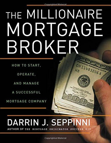 Millionaire Mortgage Broker How to Start, Operate, and Manage a Successful Mortgage Company