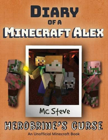 Diary of a Minecraft Alex Book 1: Herobrine's Curse (An Unofficial Minecraft Diary Book) (Volume 1)