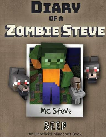 Diary of a Minecraft Zombie Steve Book 1: Beep (An Unofficial Minecraft Diary Book) (Volume 1)