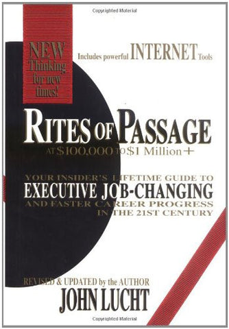 Rites of Passage at $100,000 to $1 Million+: Your Insider's Lifetime Guide to Executive Job-changing and Faster Career Progress in the 21st Centur