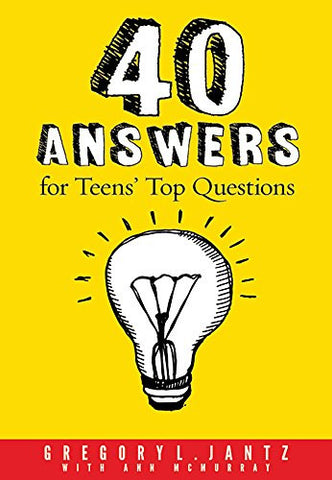 40 Answers To Teens' Top Questions By Gregory L. Jantz