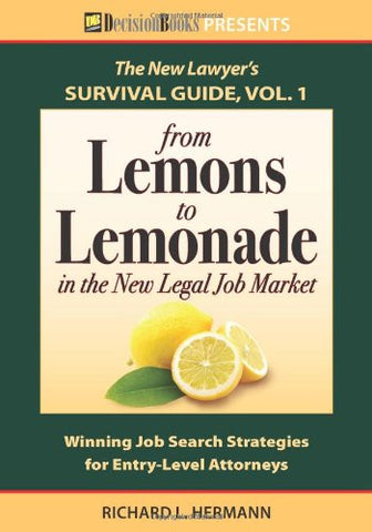 The New Lawyer Survival Guide, Vol. 1: From Lemons to Lemonade in the New Legal Job Market