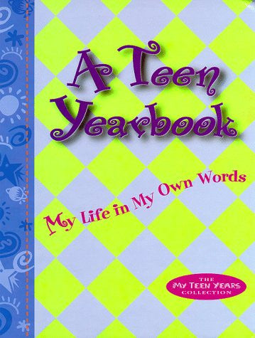 A Teen Yearbook: My Life in My Own Words (The My Teen Years Collection Series)