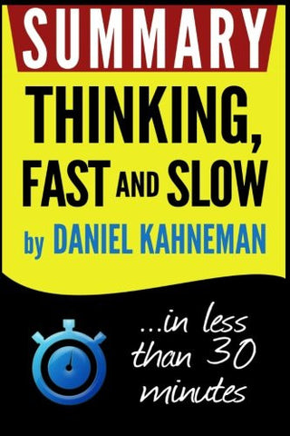 Summary: Thinking Fast and Slow: in less than 30 minutes (Daniel Kahneman)