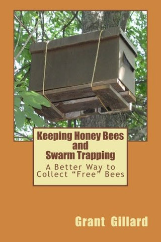 "Keeping Honey Bees and Swarm Trapping: A Better Way to Collect ""Free"" Bees"
