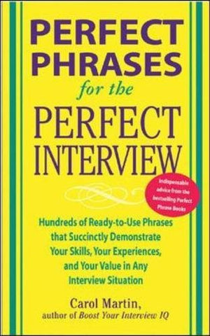 Perfect Phrases for the Perfect Interview: Hundreds of Ready-to-Use Phrases That Succinctly Demonstrate Your Skills, Your Experience and Your Valu