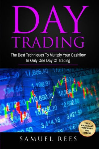 Day Trading: The Best Techniques To Multiply Your Cashflow In Only One Day Of Trading (Volume 3)