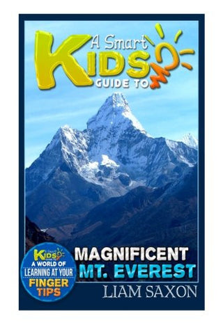 A Smart Kids Guide To MAGNIFICENT MT. EVEREST: A World Of Learning At Your Fingertips (Volume 1)