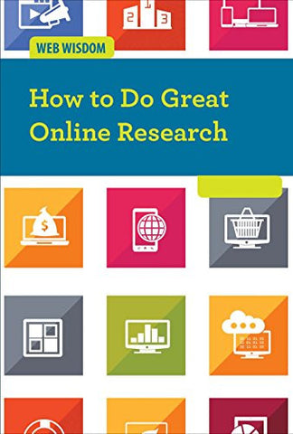 How to Do Great Online Research (Web Wisdom)