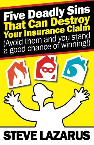 Five Deadly Sins That Can Destroy Your Insurance Claim: (Avoid them and you stand a good chance of winning)