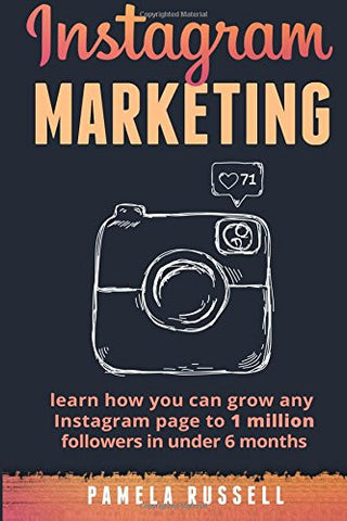 Instagram Marketing: Learn how you can grow any Instagram page to 1 million followers in under 6 months (Build Your Brand, Social Media, Social Me