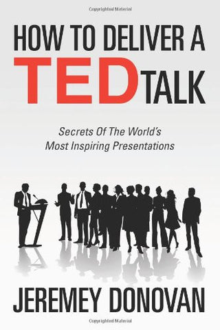 How to Deliver a TED Talk: Secrets of the World's Most Inspiring Presentations, revised and expanded new edition, with a foreword by Richard St. J