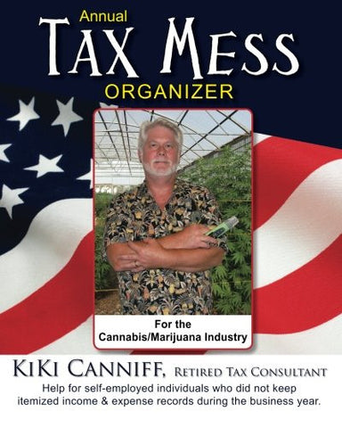 Annual Tax Mess Organizer For The Cannabis/Marijuana Industry: Help for self-employed individuals who did not keep itemized income & expense recor