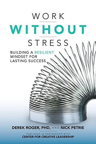 Work without Stress: Building a Resilient Mindset for Lasting Success (Business Books)