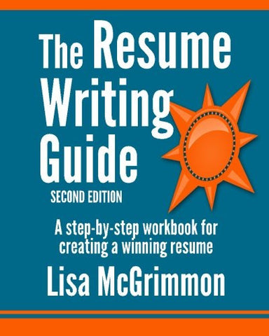 The Resume Writing Guide: A Step-by-Step Workbook for Writing a Winning Resume