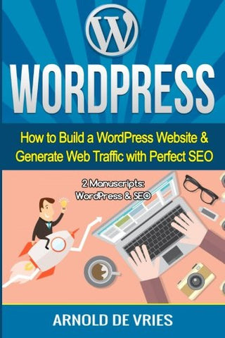 WordPress: How to Build a WordPress Website & Generate Web Traffic With Perfect SEO