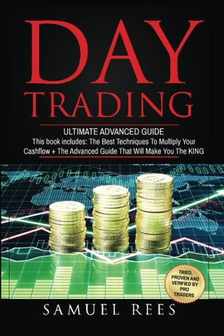 Day Trading: Ultimate Advanced Guide: 2 Manuscripts The Best Techniques + The Advanced Guide That Will Make You the KING of Day Trading (Volume 7)