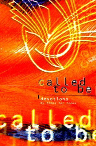 Called to Be: Devotions by Teens for Teens