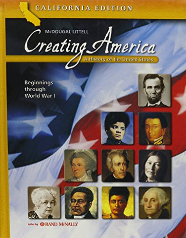 Creating America - California Student Edition: A History of the United States (Beginnings through World War l)