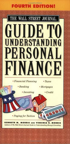 The Wall Street Journal Guide to Understanding Personal Finance, Fourth Edition: Mortgages, Banking, Taxes, Investing, Financial Planning, Credit,