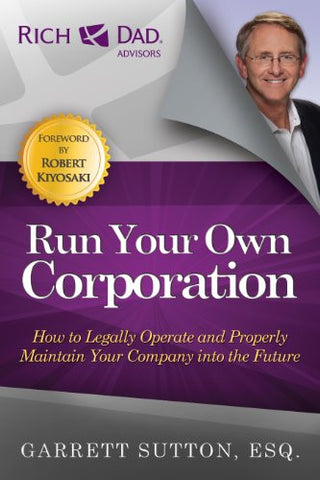 Run Your Own Corporation: How to Legally Operate and Properly Maintain Your Company Into the Future (None)