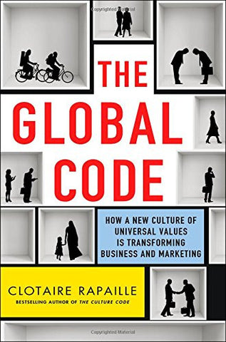 The Global Code: How a New Culture of Universal Values Is Reshaping Business and Marketing